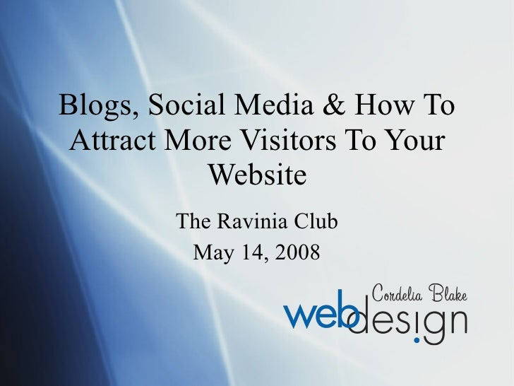 Blogs, Social Media & How To Attract More Visitors To Your Website The Ravinia Club May 14, 2008