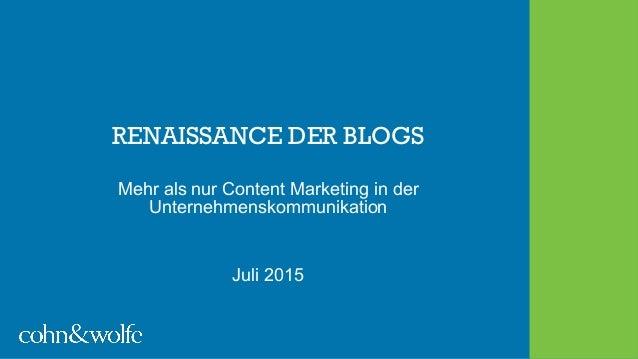 RENAISSANCE DER BLOGS Mehr als nur Content Marketing in der Unternehmenskommunikation Juli 2015