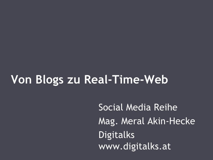 Von Blogs zu Real-Time-Web Social Media Reihe Mag. Meral Akin-Hecke  Digitalks www.digitalks.at