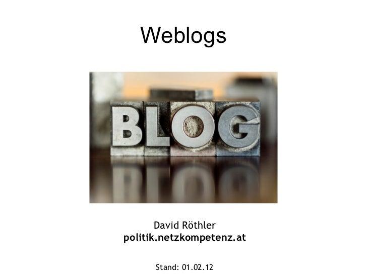 Weblogs David Röthler politik.netzkompetenz.at Stand:  01.02.12