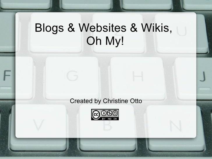 Blogs & Websites & Wikis,  Oh My! Created by Christine Otto