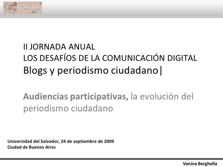 II JORNADA ANUAL        LOS DESAFÍOS DE LA COMUNICACIÓN DIGITAL        Blogs y periodismo ciudadano|         Audiencias pa...