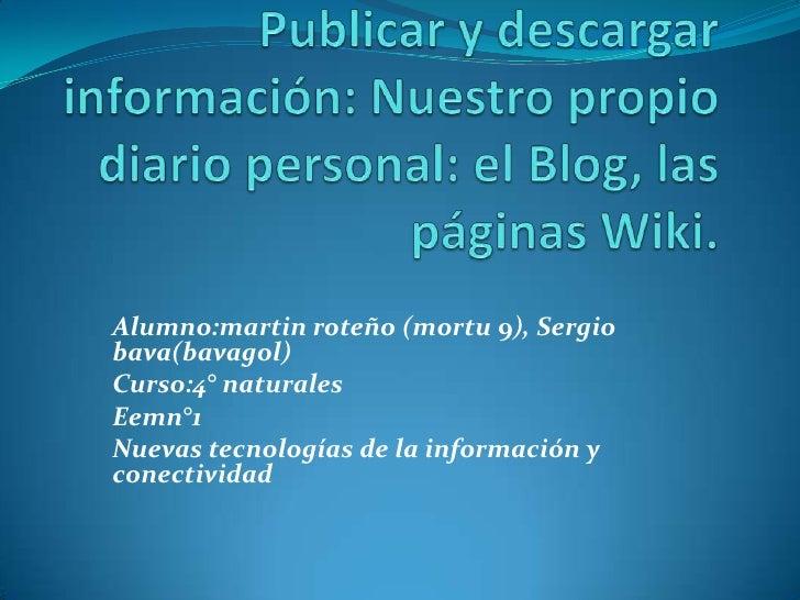 Alumno:martin roteño (mortu 9), Sergio bava(bavagol) Curso:4° naturales Eemn°1 Nuevas tecnologías de la información y cone...