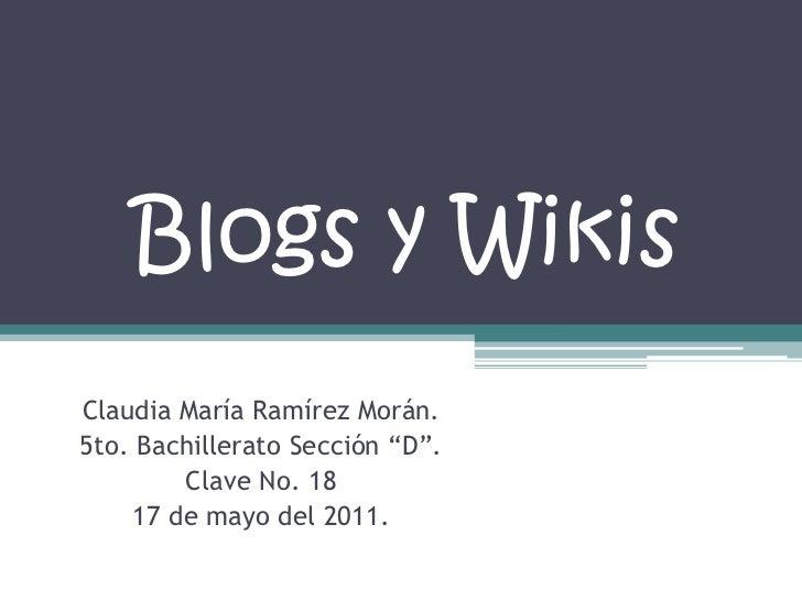 """Blogs y Wikis<br />Claudia María Ramírez Morán.<br />5to. Bachillerato Sección """"D"""".<br />Clave No. 18<br />17 de mayo del ..."""
