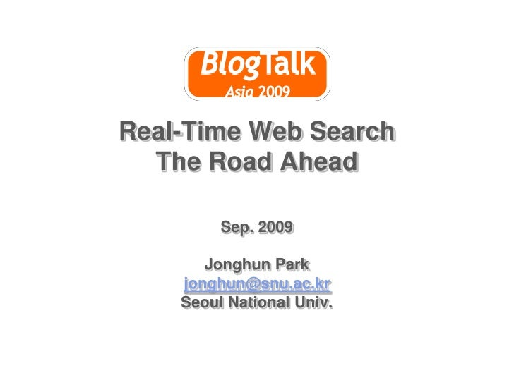 Real-Time Web SearchThe Road Ahead<br />Sep. 2009<br />Jonghun Park<br />jonghun@snu.ac.kr<br />Seoul National Univ. <br />