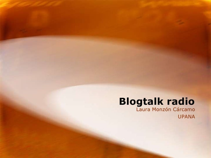 Blogtalk radio<br />Laura Monzón Cárcamo<br />UPANA<br />