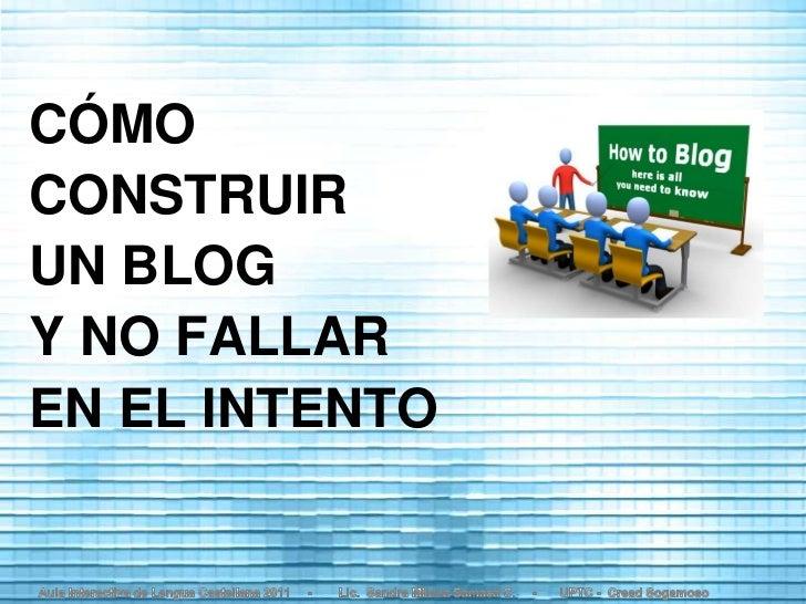 CÓMOCONSTRUIRUN BLOGY NO FALLAREN EL INTENTO