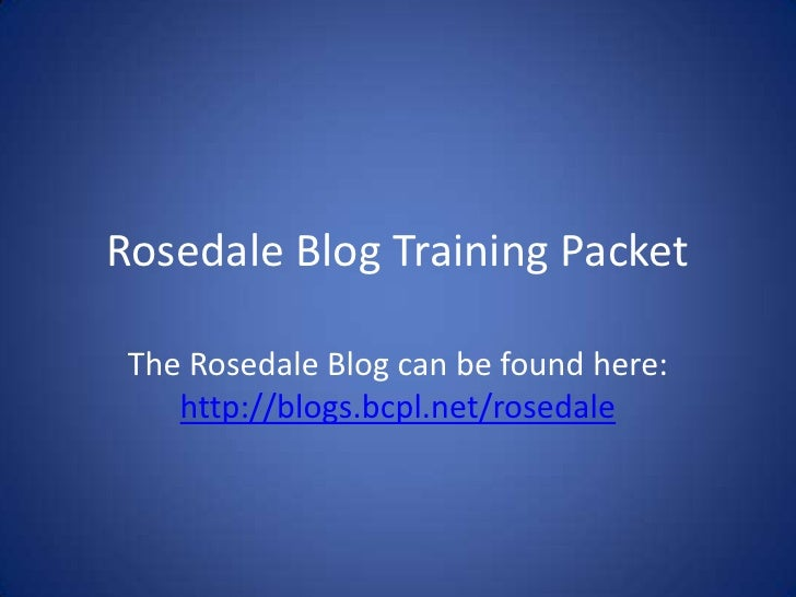 Rosedale Blog Training Packet<br />The Rosedale Blog can be found here: http://blogs.bcpl.net/rosedale<br />
