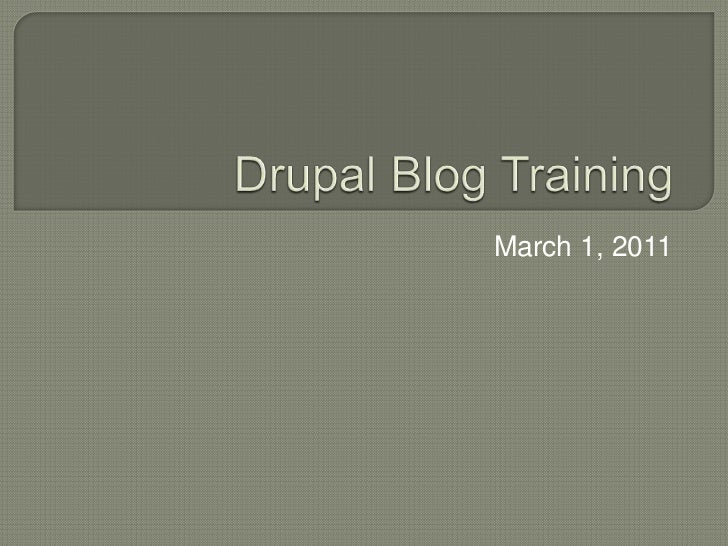 Drupal Blog Training<br />March 1, 2011<br />