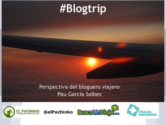 #BlogtripPerspectiva del bloguero viajero       Pau García Solbes @elPachinko