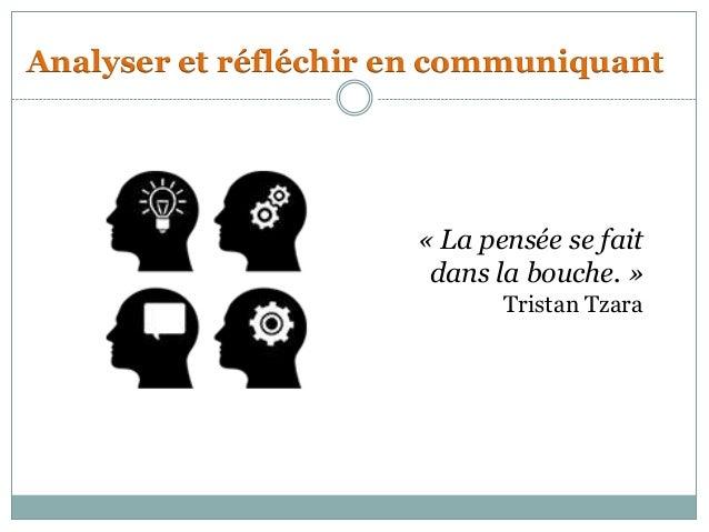 Analyser et réfléchir en communiquant                      « La pensée se fait                       dans la bouche. »    ...