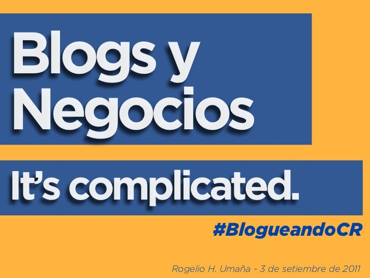 Blogs yNegociosIt's complicated.                  #BlogueandoCR         Rogelio H. Umaña - 3 de setiembre de 2011