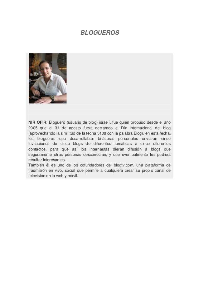 BLOGUEROS NIR OFIR: Bloguero (usuario de blog) israelí, fue quien propuso desde el año 2005 que el 31 de agosto fuera decl...