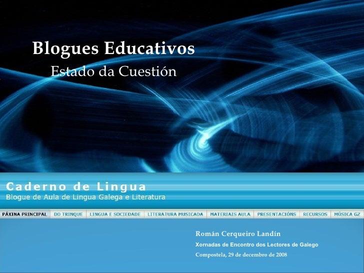 Blogues Educativos Estado da Cuestión Román Cerqueiro Landín Xornadas de Encontro dos Lectores de Galego Compostela, 29 de...