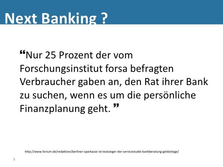 Next Banking ?       Nur 25 Prozent der vom      Forschungsinstitut forsa befragten      Verbraucher gaben an, den Rat ih...