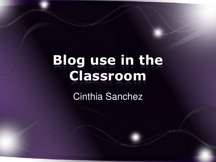 Blog use in the  Classroom  Cinthia Sanchez