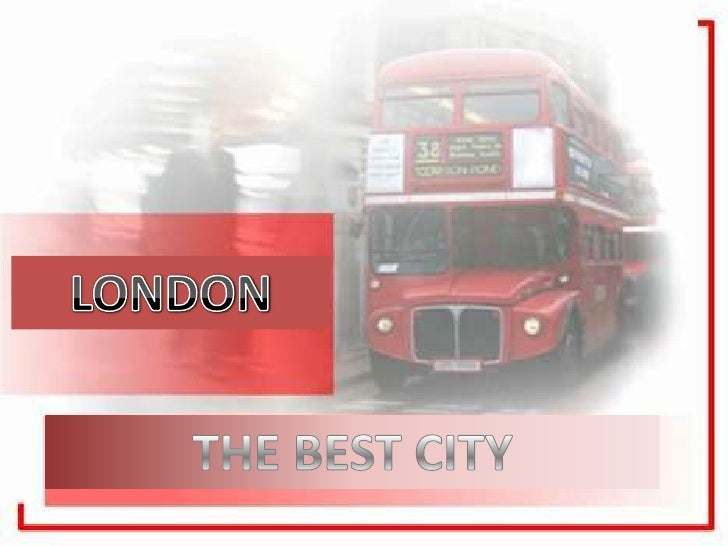 LONDON<br />THE BEST CITY<br />