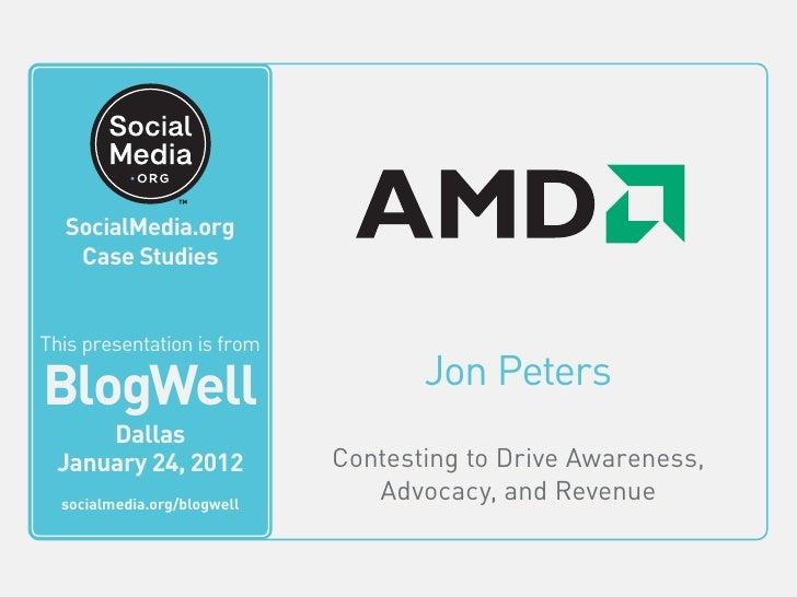 BlogWell Dallas Social Media Case Study: AMD, presented by Jon Peters