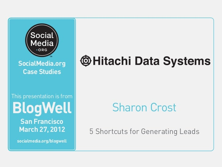 BlogWell San Francisco Case Study: Hitachi Data Systems, presented by Sharon Crost