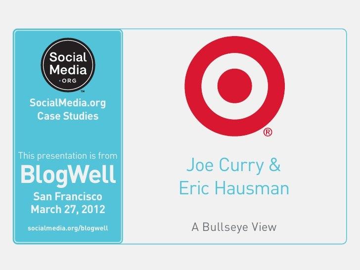 BlogWell San Francisco Case Study: Target, presented by Joe Curry & Eric Hausman