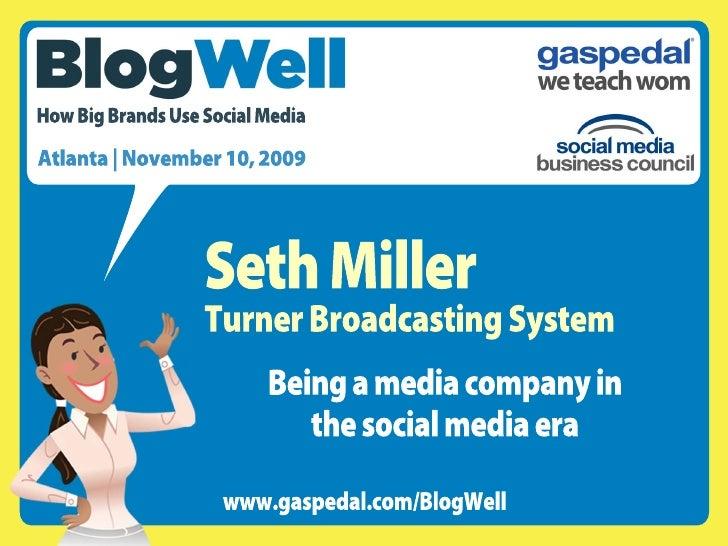 BlogWell Atlanta Social Media Case Study: Turner Broadcasting System, presented by Seth Miller