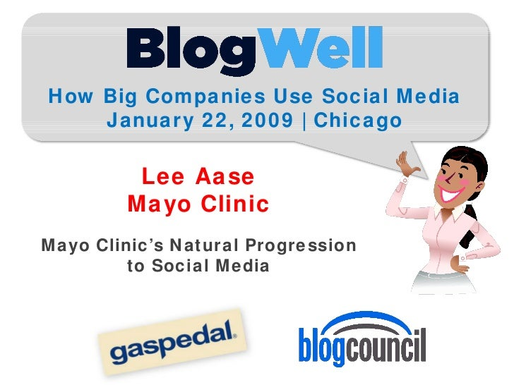 How Big Companies Use Social Media     January 22, 2009 | Chicago           Lee Aase         Mayo Clinic Mayo Clinic's Nat...