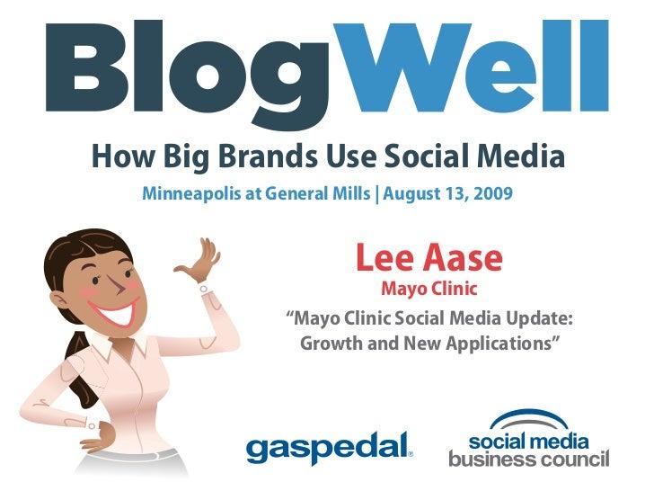 How Big Brands Use Social Media    Minneapolis at General Mills   August 13, 2009                                Lee Aase ...