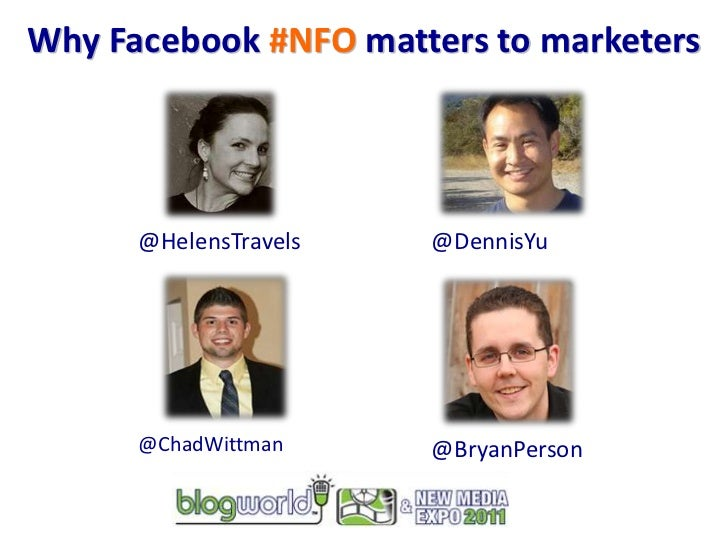 Why Facebook #NFO matters to marketers<br />@HelensTravels<br />@DennisYu<br />@ChadWittman<br />@BryanPerson<br />