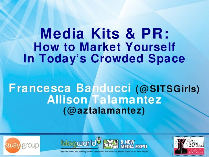 Media Kits & PR: How to Market Yourself In Today's Crowded Space Francesca Banducci  (@SITSGirls) Allison Talamantez  (@az...