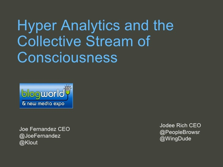 Hyper Analytics and the Collective Stream of Consciousness Jodee Rich CEO  @PeopleBrowsr @WingDude Joe Fernandez CEO @JoeF...