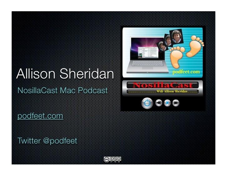 Allison Sheridan NosillaCast Mac Podcast   podfeet.com   Twitter @podfeet