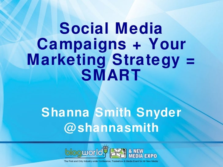 Social Media Campaigns + Your Marketing Strategy = SMART Shanna Smith Snyder @shannasmith