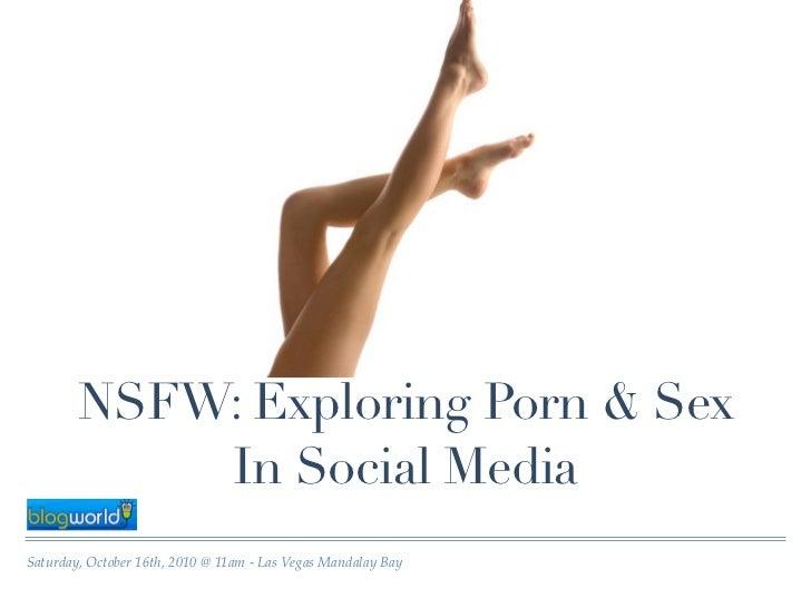 NSFW: Exploring Porn & Sex             In Social Media Saturday, October 16th, 2010 @ 11am - Las Vegas Mandalay Bay