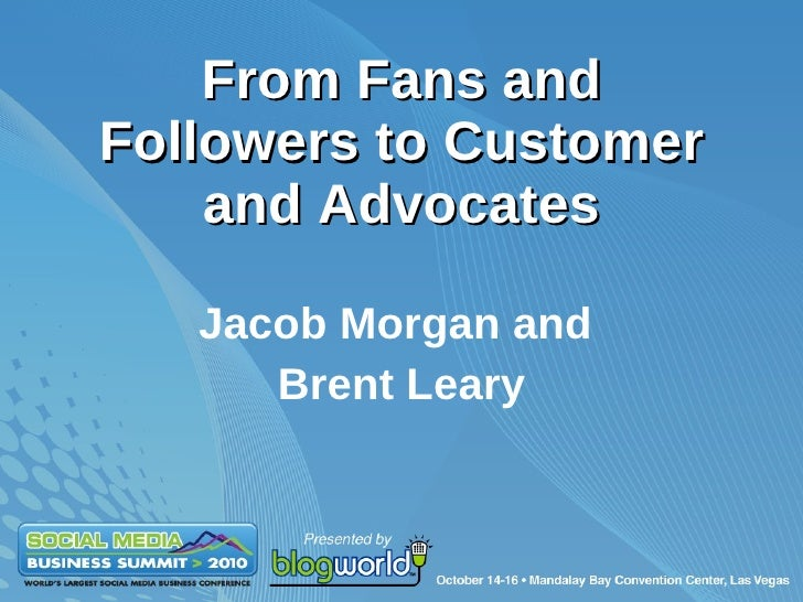 From Fans and Followers to Customer and Advocates Jacob Morgan and  Brent Leary