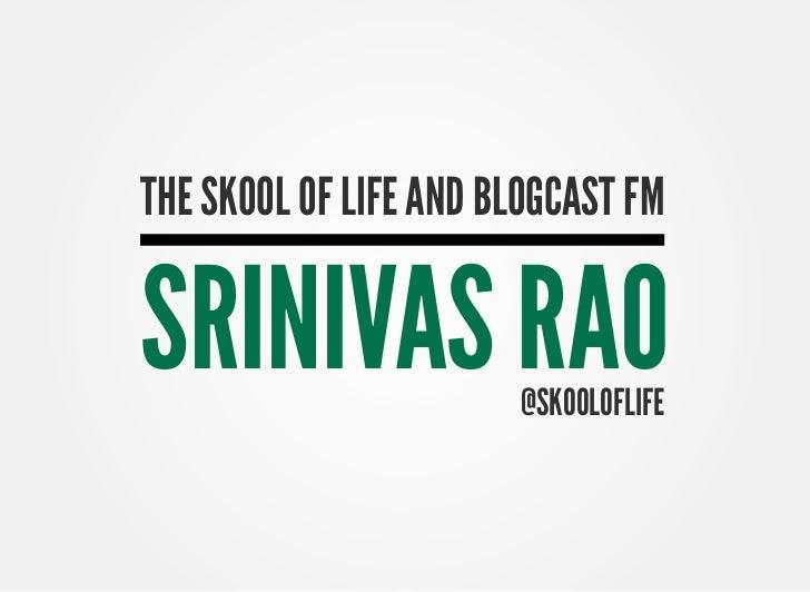 THE SKOOL OF LIFE AND BLOGCAST FMSRINIVAS RAO           @SKOOLOFLIFE