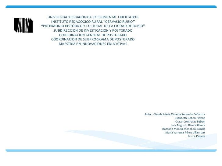 "UNIVERSIDAD PEDAGÓGICA EXPERIMENTAL LIBERTADOR INSTITUTO PEDAGÓGICO RURAL ""GERVASIO RUBIO"" ""PATRIMONIO HISTÓRICO Y CULTURA..."