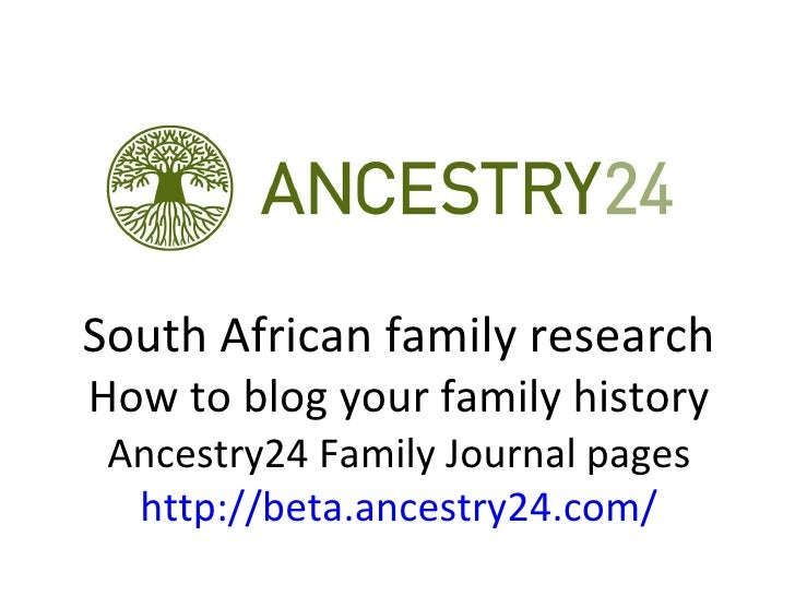 South African family research How to blog your family history Ancestry24 Family Journal pages http:// beta.ancestry24.com/