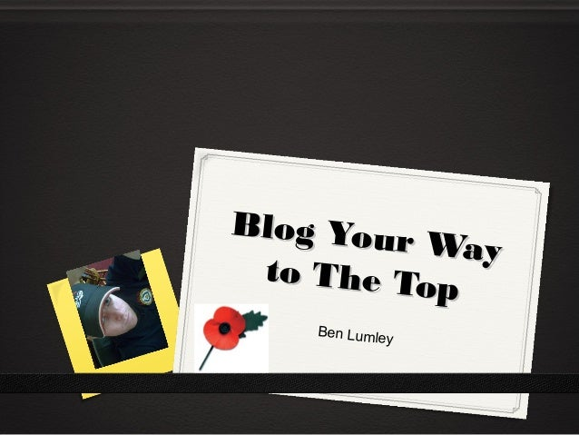 Blog Your Way Blog Your Way to The Top to The Top Ben Lumley
