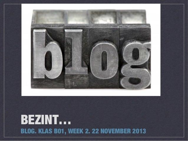 BEZINT…  BLOG. KLAS B01, WEEK 2. 22 NOVEMBER 2013