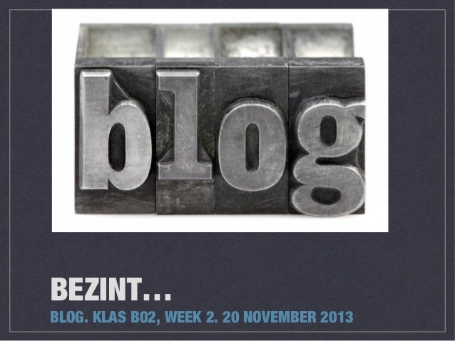 BEZINT…  BLOG. KLAS B02, WEEK 2. 20 NOVEMBER 2013
