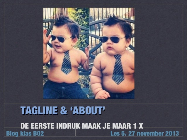 TAGLINE & 'ABOUT' DE EERSTE INDRUK MAAK JE MAAR 1 X  Blog klas B02  Les 5. 27 november 2013