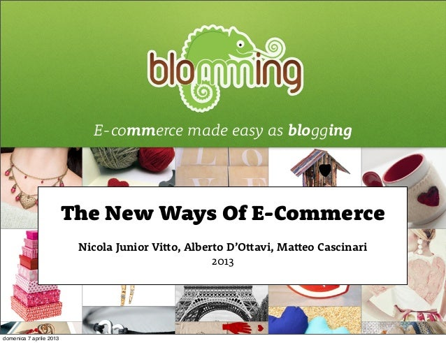 E-commerce made easy as blogging                         The New Ways Of E-Commerce                          Nicola Junior...