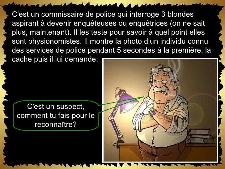 C'est un commissaire de police qui interroge 3 blondes aspirant à devenir enquêteuses ou enquêtrices (on ne sait plus, mai...