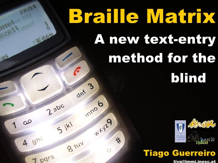 Braille Matrix A new text-entry method for the blind   Tiago Guerreiro [email_address]