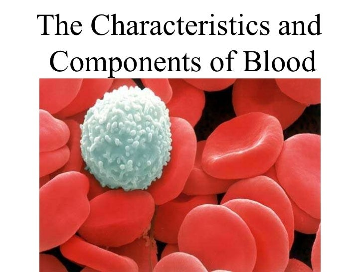 The Characteristics and  Components of Blood
