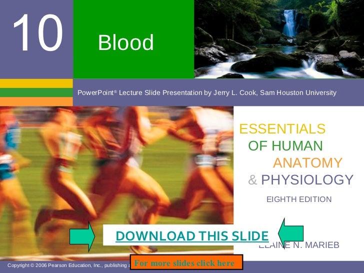 Blood ELAINE N. MARIEB EIGHTH EDITION 10 Copyright © 2006 Pearson Education, Inc., publishing as Benjamin Cummings PowerPo...