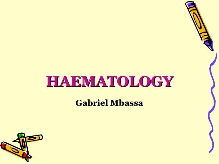 HAEMATOLOGY Gabriel Mbassa