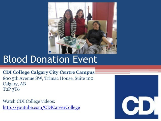Blood Donation Event CDI College Calgary City Centre Campus 800 5th Avenue SW, Trimac House, Suite 100 Calgary, AB T2P 3T6...
