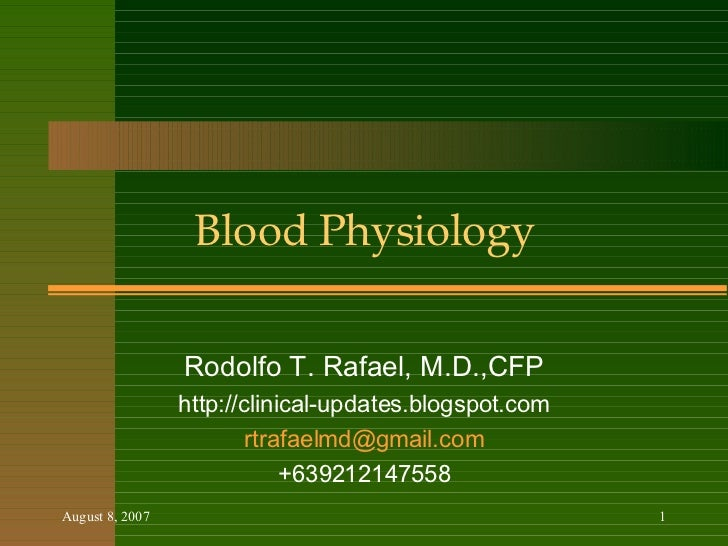 Blood Physiology Rodolfo T. Rafael, M.D.,CFP http://clinical-updates.blogspot.com [email_address] +639212147558
