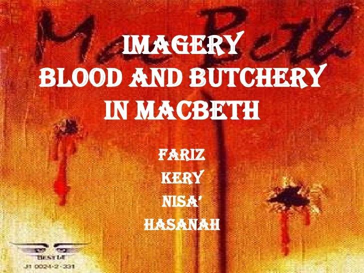 ImageryBlood and butchery    in macbeth       Fariz        Kery        Nisa'      hasanah